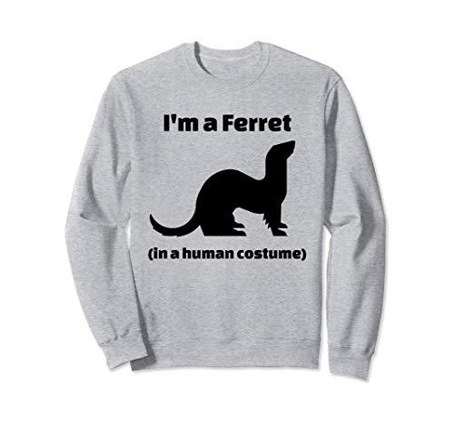 I'm a Ferret in a Human Costume Novelty T-Shirt Sudadera