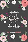 Essential Oil Auntie - My Favorite Recipes: An Aromatherapy Blank Book to Record your most loved Blends!
