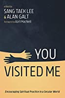 You Visited Me: Encouraging Spiritual Practice in a Secular World