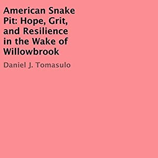 American Snake Pit     Hope, Grit, and Resilience in the Wake of Willowbrook              Written by:                                                                                                                                 Daniel J. Tomasulo                               Narrated by:                                                                                                                                 Tom Askin                      Length: 7 hrs and 47 mins     1 rating     Overall 5.0