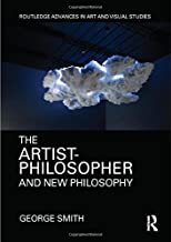 The Artist-Philosopher and New Philosophy (Routledge Advances in Art and Visual Studies)