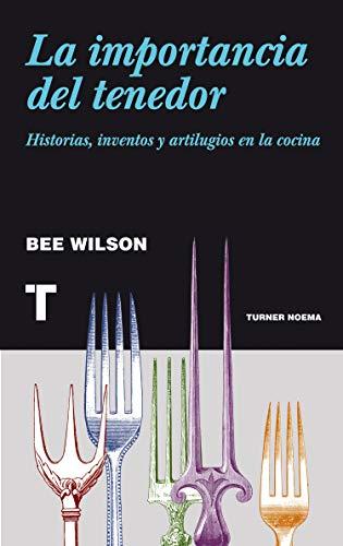 La Importancia Del Tenedor. Historias, Inventos Y Artilugios En La Cocina (Noema)