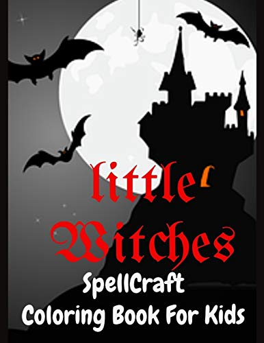 LITTLE WITCHES SPELLCRAFT COLORING BOOK FOR KIDS: 100 CUTE PRACTICAL ILLUSTRATIONS WITH MAGICAL FANTASIES, SPOOKY HALLOWEEN FUN AND ADORABLE GOTHIC SCENES