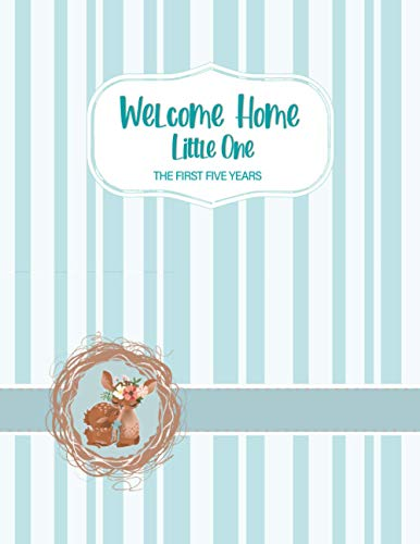 Welcome Home Little One: The First Five Years, The Complete Memory Book and Journal for Babies and T
