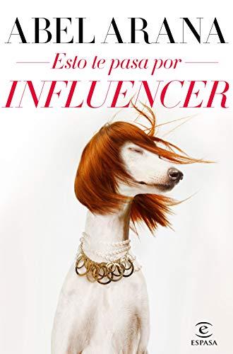 Esto te pasa por influencer eBook: Arana, Abel: Amazon.es: Tienda ...