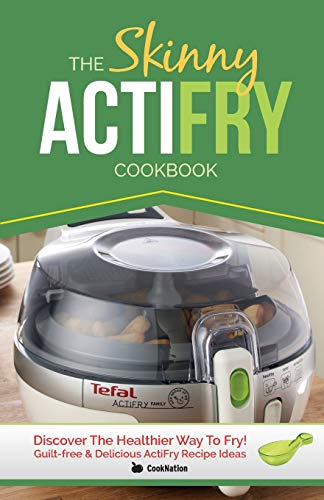 An image of the The Skinny ActiFry Cookbook: Guilt-free & Delicious ActiFry Recipe Ideas: Discover The Healthier Way to Fry!: Guilt-Free and Delicious Actifry Recipe Ideas: Discover the Healthier Way to Fry!