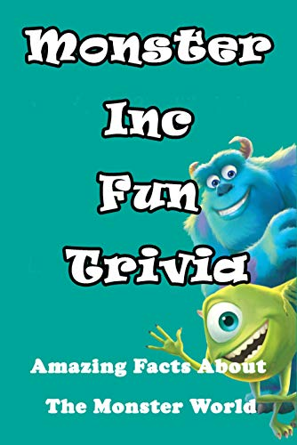 Monster Inc Fun Trivia: Amazing Facts About The Monster World: Discover Facts, Funny Things About The Monster World In Monster Inc (English Edition)