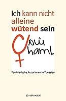 Ich kann nicht alleine wuetend sein: Feministische Autorinnen in Tunesien