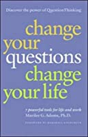 Change Your Questions, Change Your Life: 7 Powerful Tools for Life and Work
