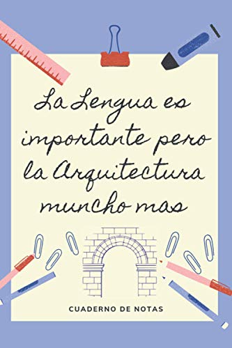 LA EDUCACION ES IMPORTANTE PERO LA ARQUITECTURA MUNCHO MAS: CUADERNO DE NOTAS | Diario, Apuntes o Agenda | Regalo Original y Divertido para ... la Arquitectura | ARQUITECTOS, APAREJADORES.