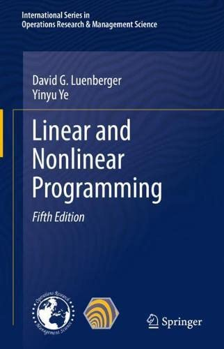 Compare Textbook Prices for Linear and Nonlinear Programming International Series in Operations Research & Management Science, 228 5th ed. 2021 Edition ISBN 9783030854492 by Luenberger, David G.,Ye, Yinyu