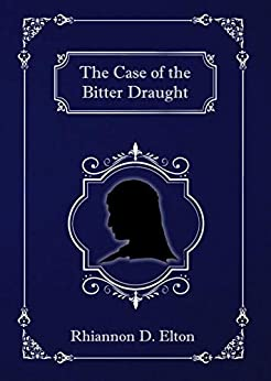 The Case of the Bitter Draught (The Wolflock Cases Book 4) by [Rhiannon D. Elton]
