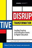 Disruptive Transformation: Leading Creative and Innovative Teams in Higher Education