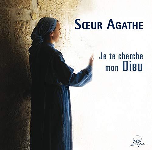 Soeur Agathe / Je Te Cherche Mon Dieu