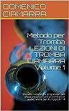 Metodo per Tromba LEZIONI DI TROMBA CIAMARRA Volume 1: Metodo completo e progressivo per imparare a suonare la tromba con audio, anche per AUTODIDATTA (Metodi e Libri Ciamarra Vol. 3)