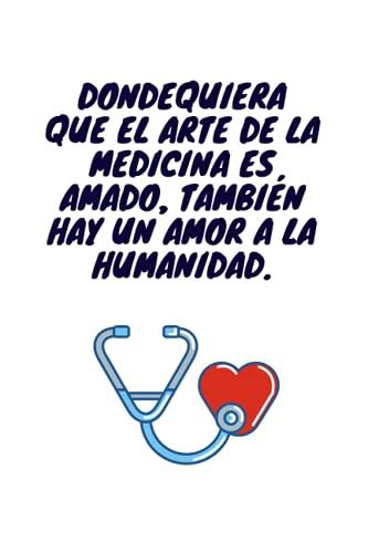 Dondequiera que el arte de la medicina es amado, también hay un amor a la humanidad.: Espectacular regalo para medico hombre - Una agenda de apuntes ... estado de sus pacientes, libro de apuntes