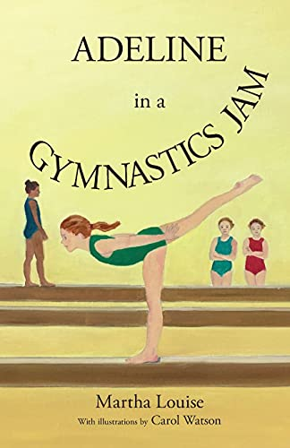 Compare Textbook Prices for Adeline in a Gymnastics Jam  ISBN 9781732942332 by Louise, Martha