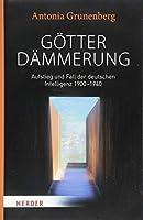 Goetterdaemmerung: Aufstieg und Fall der deutschen Intelligenz 1900-1940. Walter Benjamin und seine Zeit