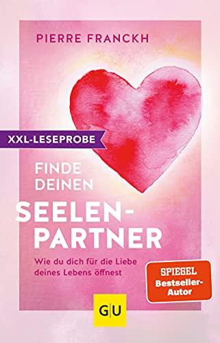 XXL-Leseprobe: Finde deinen Seelenpartner: Wie du dich für die Liebe deines Lebens öffnest