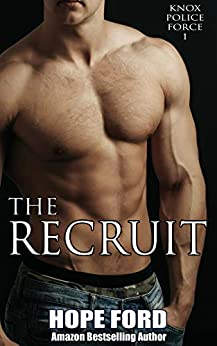 The Recruit (Knox Police Force Book 1) by [Hope Ford]