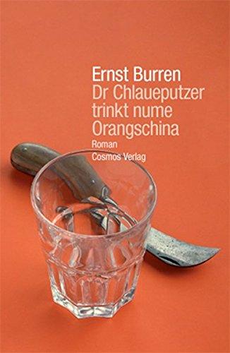 Dr Chlaueputzer trinkt nume Orangschina: Roman