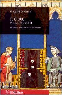 Il gioco e il peccato. Economia e rischio nel tardo Medioevo