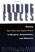 Joining Forces: Making One Plus One Equal Three in Mergers, Acquisitions, and Alliances (Jossey Bass Business & Management Series)