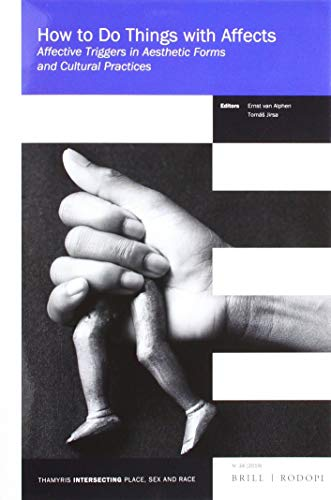 How to Do Things with Affects: Affective Triggers in Aesthetic Forms and Cultural Practices (Thamyris/Intersecting: Place, Sex and Race, Band 34)