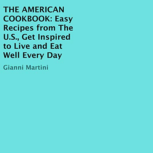 『American Cookbook: Easy Recipes from The U.S., Get Inspired to Live and Eat Well Every Day』のカバーアート