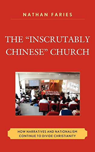 """The """"Inscrutably Chinese"""" Church: How Narratives and Nationalism Continue to Divide Christianity"""