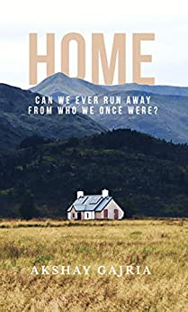 Home: Can we ever run away from who we once were? by [Akshay Gajria]