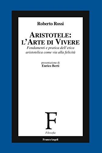 Aristotele: l'arte di vivere. Fondamenti e pratica dell'etica aristotelica come via alla felicità