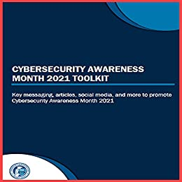 Cybersecurity Awareness Month 2021 Toolkit: Key messaging, articles, social media, and more to promote Cybersecurity Awareness Month 2021 by [Cybersecurity and Infrastructure Security Agency]