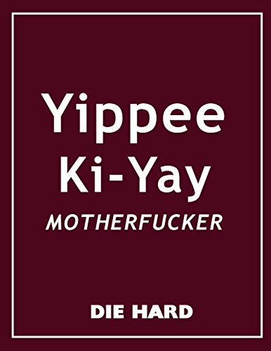 DIE HARD - TIPPEE KI-YAY MOTHERFUCKER MOVIE QUOTES NOTEBOOK, EXERCISE BOOK & JOURNAL
