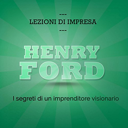 Henry Ford. I segreti di un imprenditore visionario audiobook cover art