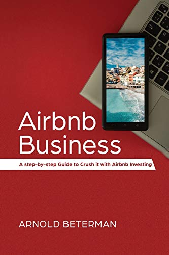 Real Estate Investing Books! - Airbnb Business: A Step-by-Step Guide to Crush It with Airbnb Investing