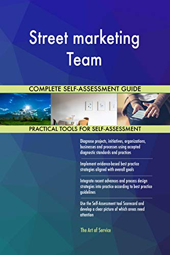 Street marketing Team All-Inclusive Self-Assessment - More than 700 Success Criteria, Instant Visual Insights, Comprehensive Spreadsheet Dashboard, Auto-Prioritized for Quick Results