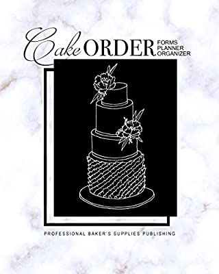 Cake Order Forms, Planner, Organizer: Journal & Notebook for Organizing Your Custom Cake Orders with a Monthly Calendar Layout (Wedding Cakes & Desserts)