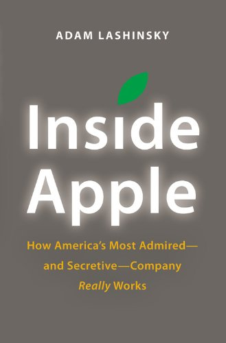 Inside Apple: How America's Most Admired and Secretive-company Really Works