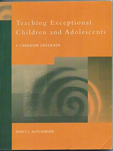 Teaching Exceptional Children and Adolescents : A Canadian Casebook