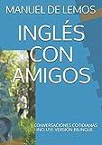 INGLÉS CON AMIGOS: CONVERSACIONES COTIDIANAS - VERSIÓN BILINGÜE Y AUDIO