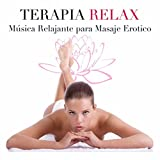 Terapia Relax - Música Relajante para Masaje Erotico, Digitopuntura, Fisioterapia, Reflexologia, Quiromasaje