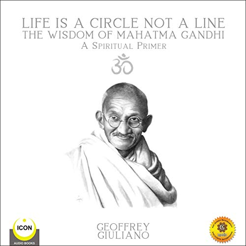 Life Is a Circle Not a Line: The Wisdom of Mahatma Gandhi cover art