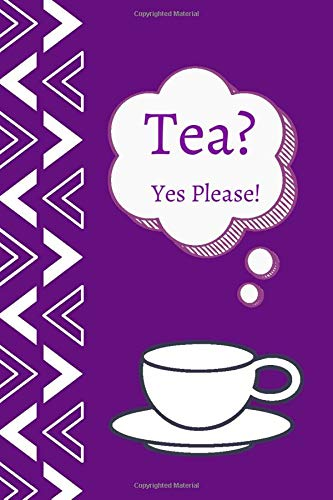 Tea? Yes Please!: Tea Tasting Notebook, Track and Rate Varieties and Flavors, Record Brand, Type, Aroma, Taste, Price, Origin, Write In Favourite Brews, Gift