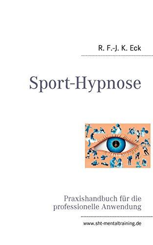 Sport-Hypnose: Praxishandbuch für die professionelle Anwendung
