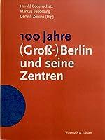 100 Jahre (Gross-)Berlin und seine Zentren