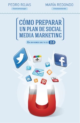 Cómo preparar un plan de social media marketing: En un mundo que ya es 2.0 (Sin colección)