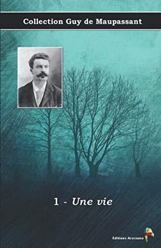 1 - Une vie - Collection Guy de Maupassant: Texte intégral