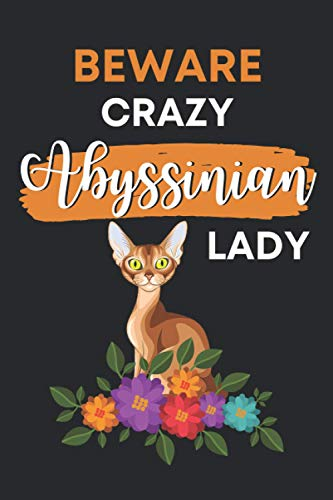 Beware Crazy Abyssinian Lady: Cute Abyssinian Cat Gifts For Women and Girls: Funny Novelty Paperback Simply Abyss Lover Appreciation Notebook - Perfect Blank Lined Journal For Writing Notes