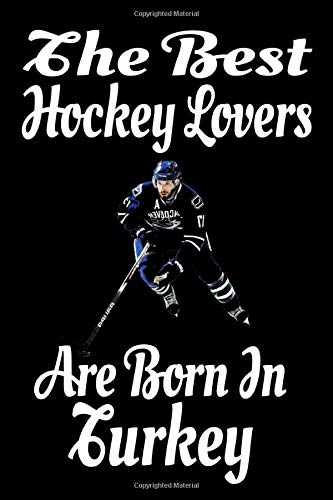 The Best Hockey Lovers Are Born In Turkey Journal: Hockey Lover Gifts for Girls/Boy, Funny Lined Notebook, Birthday Gift for Hockey Love: Ice Hockey ... Lined Pages, 6x9 Inches, Matte Finish Cover